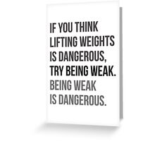 Being Weak Is Dangerous Greeting Card