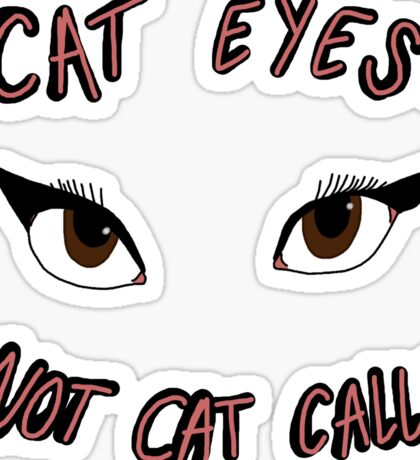 CAT EYES NOT CAT CALLS Sticker