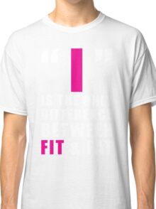 The Only Difference Between FIT and FAT Classic T-Shirt