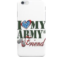I Love My Army Friend iPhone Case/Skin