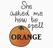 She asked me how to spell Orange T-Shirt