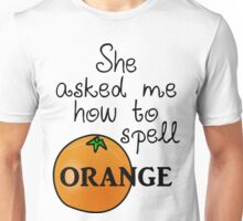 She asked me how to spell Orange Unisex T-Shirt