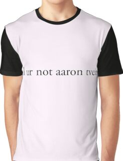 lol ur not aaron tveit Graphic T-Shirt