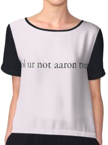 lol ur not aaron tveit Chiffon Top