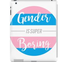 Gender is Super Boring iPad Case/Skin