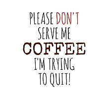 Please don't serve me coffee Photographic Print
