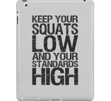 Keep Your Squats Low And Your Standards High iPad Case/Skin