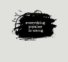 Everything Popular is Wrong Unisex T-Shirt