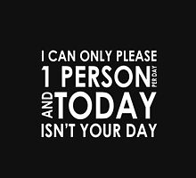 I can only please 1 person per day awesome funny t-shirt Unisex T-Shirt