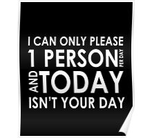 I can only please 1 person per day awesome funny t-shirt Poster