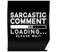 Sarcastic comment - loading - please wait cool funny t-shirt Poster