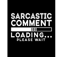 Sarcastic comment - loading - please wait cool funny t-shirt Photographic Print