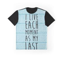 i live each moment as my last - rent Graphic T-Shirt