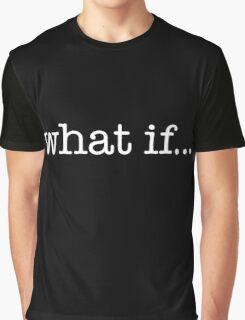 what if... Graphic T-Shirt