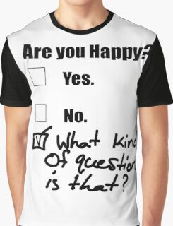 Are You Happy? Graphic T-Shirt