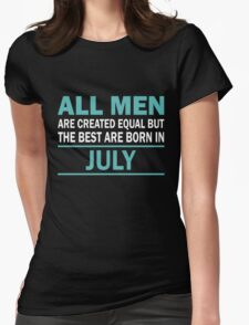 ALL MEN ARE CREATED EQUAL BUT THE BEST ARE BORN IN JULY Womens Fitted T-Shirt