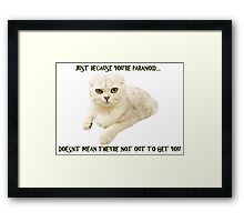 Just Because You're Paranoid Framed Print