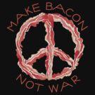 Make Bacon Not War by LibertyManiacs
