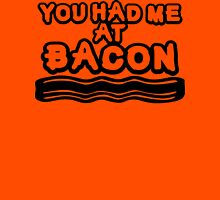 Had Me At Bacon Unisex T-Shirt