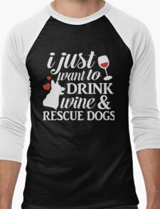 I Just Want to Drink Wine & Rescue Dogs T-Shirt, Dog Day Men's Baseball ¾ T-Shirt