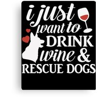 I Just Want to Drink Wine & Rescue Dogs T-Shirt, Dog Day Canvas Print
