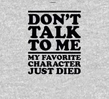 Dont Talk To Me My Favorite Character Just Died Funny Unisex T-Shirt