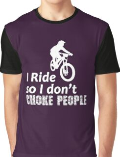 I Ride So I Don't Choke People Funny Cycling, Bicycle, Mountain Bike and BMX Graphic T-Shirt