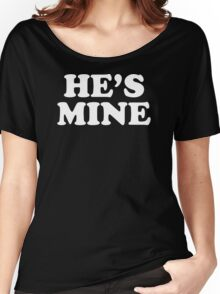 He's Mine Women's Relaxed Fit T-Shirt