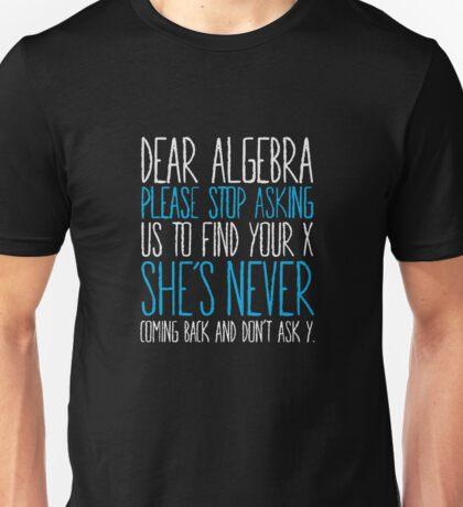 Dear Algebra Please Stop Asking Math Funny Unisex T-Shirt