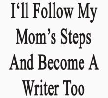 I'll Follow My Mom's Steps And Become A Writer Too by supernova23