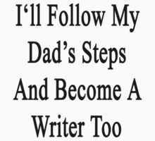 I'll Follow My Dad's Steps And Become A Writer Too by supernova23