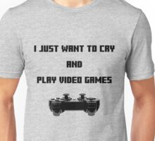 I Just Want to Cry and Play Video Games Unisex T-Shirt