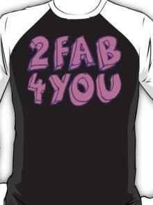 2 FAB 4 YOU T-Shirt