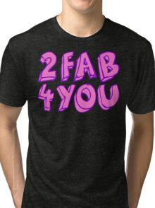 2 FAB 4 YOU Tri-blend T-Shirt