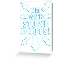 I'm With STUPID IDIOTS! Greeting Card