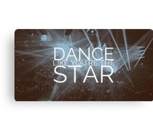 Dance like you're the Star! Canvas Print