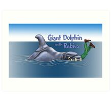Giant Dolphin With Rabies Art Print