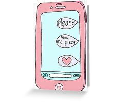 feed me pizza phone text  Greeting Card