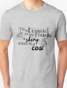 """I'm a diamond in the rough a shiny piece of coal"" Unisex T-Shirt"