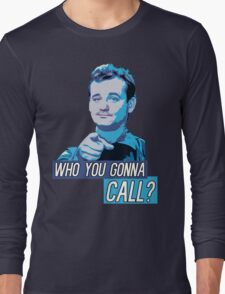 Who You Gonna Call? Ghostbusters! Long Sleeve T-Shirt