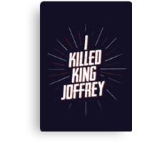 I KILLED KING JOFFREY 2 Canvas Print