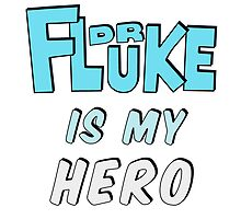Dr. Fluke Is My Hero by heyrebekah