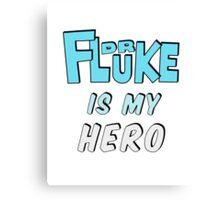 Dr. Fluke Is My Hero Canvas Print