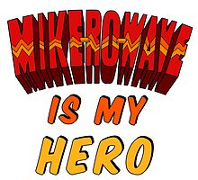 Mike-Ro-Wave Is My Hero by heyrebekah
