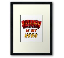 Mike-Ro-Wave Is My Hero Framed Print