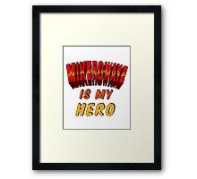 Mike-Ro-Wave Is My Hero Framed Print