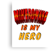 Mike-Ro-Wave Is My Hero Canvas Print