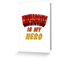 Mike-Ro-Wave Is My Hero Greeting Card