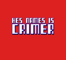 HES NAMES IS CRIMER - 2 Unisex T-Shirt
