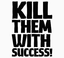Kill Them With Success - Black Text Unisex T-Shirt